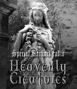 Heavenly Creatures, Spécial on Darkoïd Radio
